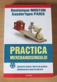 Practica merchandisingului. Spatiul de vanzari - Dominique Mouton