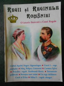 REGII SI REGINELE ROMANIEI - O ISTORIE ILUSTRATA A CASEI REGALE
