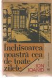 Inchisoarea noastra cea de toate zilele vol. I - Ion Ioanid Ed. Albatros 1991, Alta editura