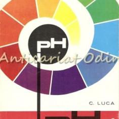 Ph-ul Si Aplicatiile Lui - C. Luca - Tiraj: 3640 Exemplare