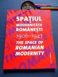 Spatiul modernitatii romanesti 1906-1947 (Carmen Popescu)/ bilingvă; RARĂ, NOUĂ!
