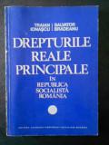 IONASCU, BRADEANU - DREPTURI REALE PRINCIPIALE IN REPUBLICA SOCIALISTA ROMANIA