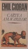 EMIL CIORAN - CARTEA AMAGIRILOR + LACRIMI SI SFINTI ( 2 CARTI )
