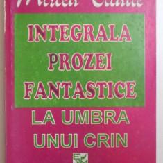 INTEGRALA PROZEI FANTASTICE, VOL III : LA UMBRA UNUI CRIN de MIRCEA ELIADE , 1994