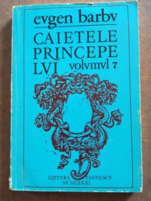 Caietele princepelui vol 7- Eugen Barbu foto