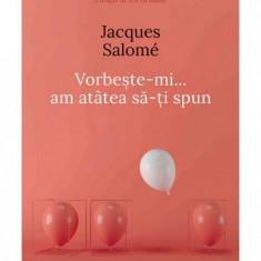 Vorbeste-mi, am atatea sa-ti spun-Jacques Salome(Curtea Veche)