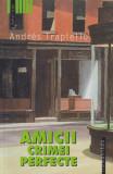 Cumpara ieftin Amicii crimei perfecte - Andres Trapiello, Humanitas