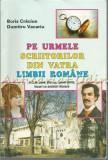Pe Urmele Scriitorilor Din Taina Limbii Romane - Boris Craciun, Dumitru Vacariu