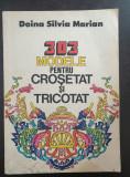 303 MODELE PENTRU CROSETAT SI TRICOTAT - Doina Silvia Marian