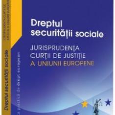 Dreptul securitatii sociale. Jurisprudenta Curtii de Justitie a Uniunii Europene - Adrian M. Truichici, Luiza Neagu