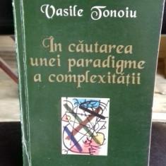 IN CAUTAREA UNEI PARADIGME A COMPLEXITATII - VASILE TONOIU