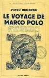 LE VOYAGE DE MARCO POLO - VICTOR CHKLOVSKI (CARTE IN LIMBA FRANCEZA)