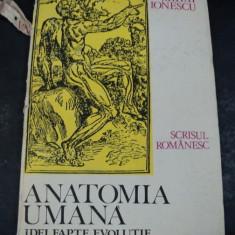 ANATOMIA UMANA IDEI,FAPTE,EVOLUTIE CRAIOVA 1987-MIHAI IONESCU , CONTINE SUBLINIERI CU PIXUL