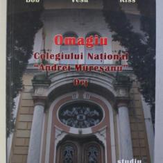 "OMAGIU COLEGIULUI NATIONAL "" ANDREI MURESANU "" DEJ - studiu monografic de AXINTE BOB ...FRANCISC KISS , 2007"