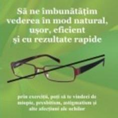 Să ne îmbunătățim vederea în mod natural, ușor, eficient și cu rezultate rapide