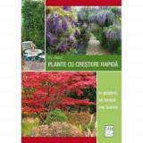Plante cu crestere rapida - in gradina, pe terasa sau balcon, Editura Casa