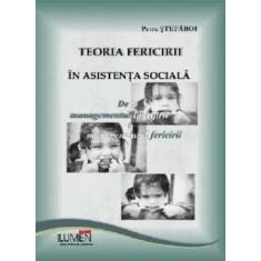 Teoria fericirii in asistenta sociala. De la managementul ingrijirii la managementul fericirii - Petru STEFAROI