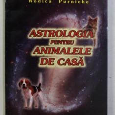 ASTROLOGIA PENTRU ANIMALELE DE CASA de RODICA PURNICHE