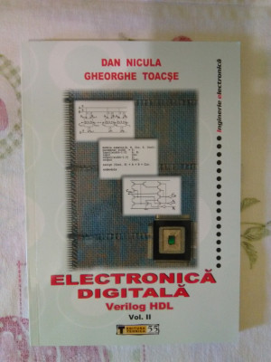 Electronica Digitala. Verilog HDL (Volum II) - Dan Nicula, Gheorghe Toacse foto