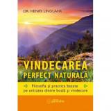 Vindecarea perfect naturală  - Dr. Henry Lindlahr