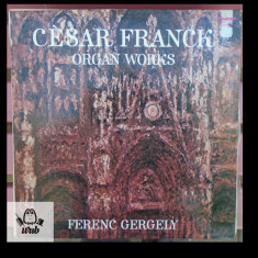 Cesar Franck  Organ works/ Lucrari pentru orga  vinil in stare excelenta
