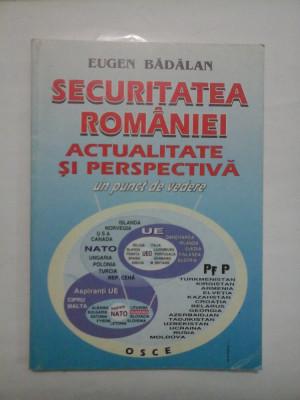 SECURITATEA ROMANIEI ACTUALITATE SI PERSPECTIVA Un punct de vedere - EUGEN BADALAN foto