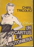 Cumpara ieftin Un Cartus La Butoniera - Chiril Tricolici