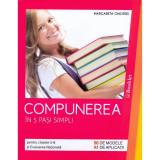 Compunerea in 5 pasi simpli, cls 5-8 si evaluare nationala - Margareta Onofrei