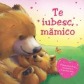 Cumpara ieftin Te iubesc, mamico!, univers enciclopedic gold