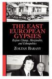 The East European Gypsies Regime Change, Marginality .../ Zoltan Barany