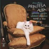 Prinţesa albă. Poveste pentru iubitorii de pisici mari și mici