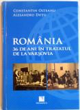 ROMANIA, 36 DE ANI IN TRATATUL DE LA VARSOVIA de CONSTANTIN OLTEANU, ALESANDRU DUTU, 2014
