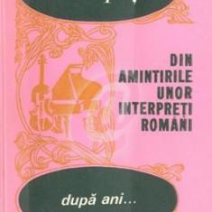 Dupa ani... Din amintirile unor interpreti romani