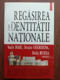 Regasirea identitatii nationale- Vasile Boari, Sergiu Gherghina, Radu Murea, Polirom