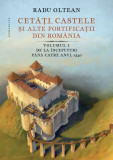 Cetati, castele si alte fortificatii din Romania Vol.1   Radu Oltean