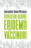 Cumpara ieftin Povestiri despre epidemii si vaccinuri/Toma Patrascu
