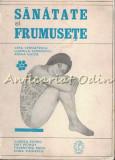 Cumpara ieftin Sanatate Si Frumusete - Vera Cernatescu, Ludmila Cosmovici, Xenia Ghica