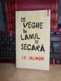 J.D. SALINGER - DE VEGHE IN LANUL DE SECARA , ED. IV-A , 2011