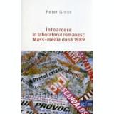 Intoarcere in laboratorul romanesc Mass-media dupa 1989