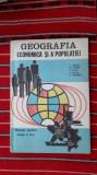 GEOGRAFIA ECONOMICA SI A POPULATIEI -MANUAL CLASA A X-A  VICTOR TUFESCU - 1985