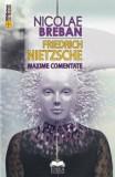 Friedrich Nietzsche. Maxime comentate/Nicolae Breban