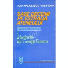 Sase decenii pe estrada Ateneului. Amintirii in colocviu, vol. 1. Idealurile lui George Enescu
