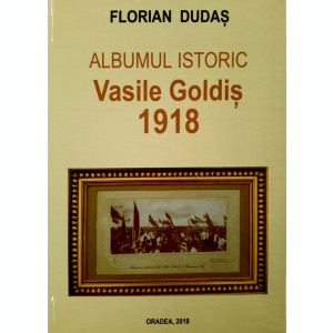 Fascinant document al MARII UNIRI. ALBUMUL LUI VASILE GOLDIS din 1918
