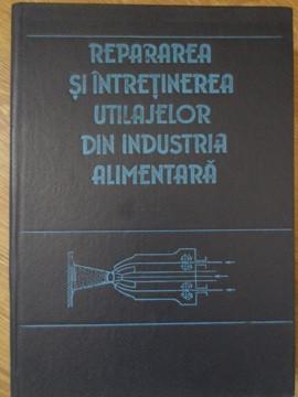 REPARAREA SI INTRETINEREA UTILAJELOR DIN INDUSTRIA ALIMENTARA-I.D. CEBOTARESCU, G. GANEA, AL. MARIN, DR. PARASCH
