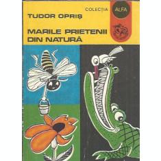 Marile prietenii din natura - Tudor Opris
