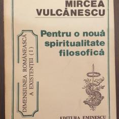PENTRU O NOUA SPIRITUALITATE FILOSOFICA - MIRCEA VULCANESCU