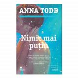 NIMIC MAI PUTIN - ANNA TODD