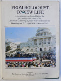 FROM HOLOCAUST TO NEW LIFE - A DOCUMENTARY VOLUME DEPICTING THE PROCEEDINGS AND EVENTS OF THE AMERICAN GATHERING OF JEWISH HOLOCAUST SURVIVIORS - W
