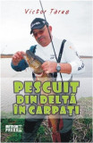 Pescuit din Delta in Carpati | Victor Tarus, Meteor Press