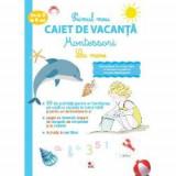 Primul caiet de vacanta Montessori. La mare. 3 -6 ani